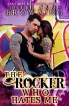 The Rocker Who Hates Me ebook by Terri Anne Browning