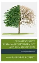 Climate Change, Sustainable Development, and Human Security - A Comparative Analysis ebook by Dhirendra K. Vajpeyi, Maria Bondes, Antonio Marcio Buainain,...