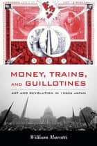 Money, Trains, and Guillotines ebook by William Marotti