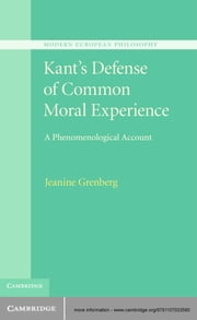 Kant's Defense of Common Moral Experience - A Phenomenological Account ebook by Jeanine Grenberg