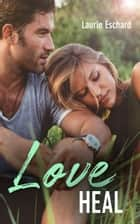 Love Heal - Tome 3 eBook by Laurie ESCHARD