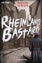 Rheinlandbastard - Roman eBook by Dieter Aurass