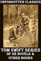 The Tom Swift Collection eBook by Victor Appleton