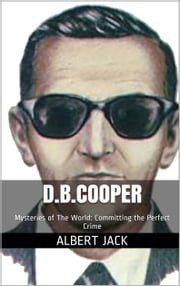 D.B.Cooper: Mysteries of The World: Committing the Perfect Crime ebook by Albert Jack