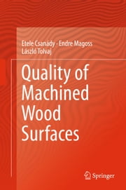 Quality of Machined Wood Surfaces ebook by Etele Csanády,Endre Magoss,László Tolvaj