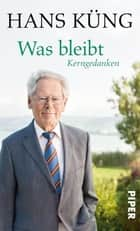 Was bleibt - Kerngedanken ebook by Hans Küng