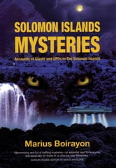 Solomon Islands Mysteries: Accounts of Giants and UFOs in the Solomon Islands ebook by Boirayon Marius