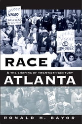 Race and the Shaping of Twentieth-Century Atlanta ebook by Ronald H. Bayor