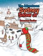 The Adventures of Sydney Snow Jr ebook by Rosemary Szeiler