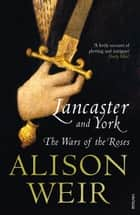 Lancaster And York - The Wars of the Roses ebook by Alison Weir