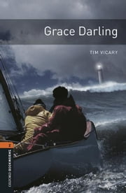 Grace Darling Level 2 Oxford Bookworms Library ebook by Tim Vicary
