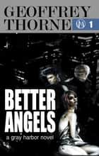 Better Angels, a Gray Harbor Novel ebook by Geoffrey Thorne