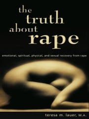 The Truth About Rape ebook by Lauer, Teresa, M.