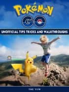 Pokemon Go Unofficial Tips Tricks and Walkthroughs ebook by The Yuw