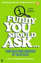 Funny You Should Ask . . . - Your Questions Answered by the QI Elves ebook by QI Elves