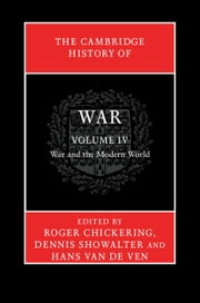 The Cambridge History of War: Volume 4, War and the Modern World ebook by Roger Chickering,Dennis  Showalter,Hans van de Ven