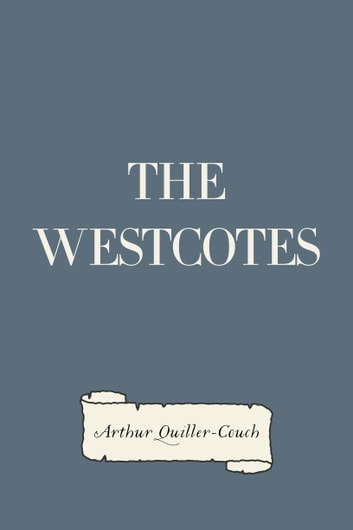 The Westcotes ebook by Arthur Quiller-Couch