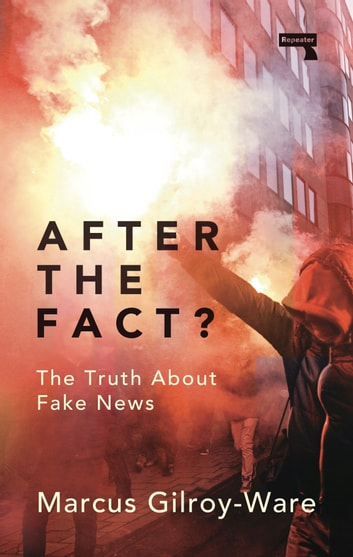 After the Fact? - The Truth about Fake News ebook by Marcus Gilroy-Ware