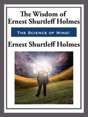 The Wisdom of Ernest Shurtleff Holmes ebook by Ernest Shurtleff Holmes