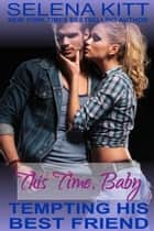 Tempting His Best Friend: This Time, Baby ebook by