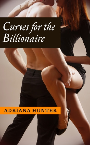 Curves For The Billionaire - (Billionaire's Game) Erotic Romance ebook by Adriana Hunter
