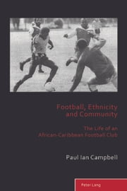 Football, Ethnicity and Community ebook by Paul Ian Campbell