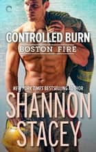 Controlled Burn - A Firefighter Romance ebook by Shannon Stacey