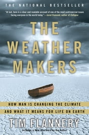 The Weather Makers - How Man Is Changing the Climate and What It Means for Life on Earth ebook by Tim Flannery