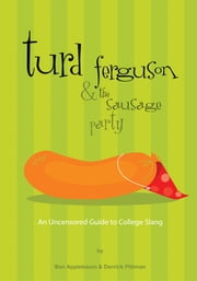 Turd Ferguson & the Sausage Party - An Uncensored Guide to College Slang ebook by Ben Applebaum