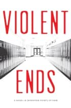 Violent Ends ebook by Shaun David Hutchinson, Neal Shusterman, Brendan Shusterman,...