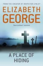 A Place of Hiding - Part of Inspector Lynley: 12 ebook by Elizabeth George