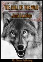 THE CALL OF THE WILD [Full Classic Illustration]+[New Illustration]+[Free Audio Book Link]+[Free Movie Link]+[Active TOC] ebook by Jack London