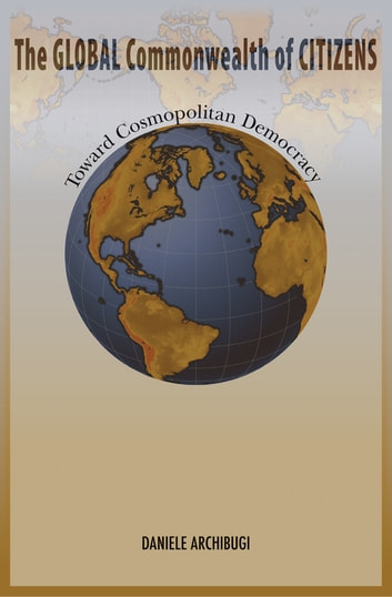 The Global Commonwealth of Citizens - Toward Cosmopolitan Democracy ebook by Daniele Archibugi