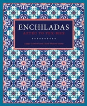 Enchiladas - Aztec to Tex-Mex ebook by Cappy Lawton,Chris Waters Dunn