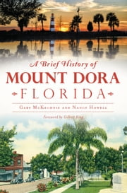 A Brief History of Mount Dora, Florida ebook by Gary McKechnie,Nancy Howell