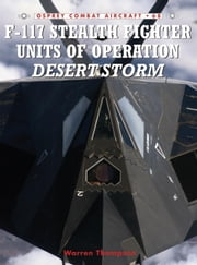 F-117 Stealth Fighter Units of Operation Desert Storm ebook by Mark Styling,Warren Thompson