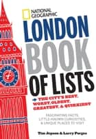 National Geographic London Book of Lists - The City's Best, Worst, Oldest, Greatest, and Quirkiest ebook by Tim Jepson, Larry Porges