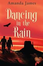 Dancing in the Rain ebook by Amanda James