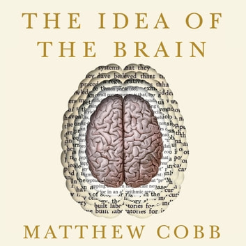 The Idea of the Brain - A History audiobook by Matthew Cobb