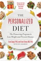 The Personalized Diet - The Pioneering Program to Lose Weight and Prevent Disease ebook by Eran Segal, PhD, Eran Elinav,...