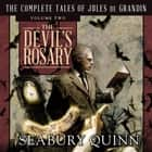The Devil's Rosary - The Complete Tales of Jules de Grandin, Volume Two audiobook by Seabury Quinn