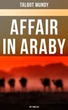 Affair in Araby (Spy Thriller) ebook by Talbot Mundy
