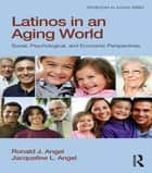 Latinos in an Aging World - Social, Psychological, and Economic Perspectives ebook by Ronald J. Angel, Jacqueline L. Angel