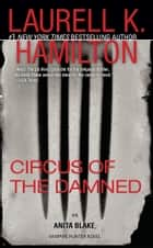 Circus of the Damned - An Anita Blake, Vampire Hunter Novel 電子書籍 by Laurell K. Hamilton