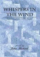 Whispers in the Wind - Conversations in the Night ebook by Jahn Michael