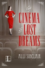 The Cinema of Lost Dreams ebook by Alli Sinclair