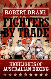 Fighters by Trade: Highlights of Australian Boxing ebook by Drane Robert