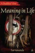 Meaning in Life ebook by Sarvananda