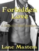 Forbidden Love: A Seductive Boss Romance ebook by Lane Masters