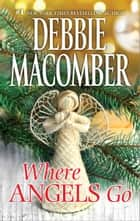 Where Angels Go ebook by Debbie Macomber